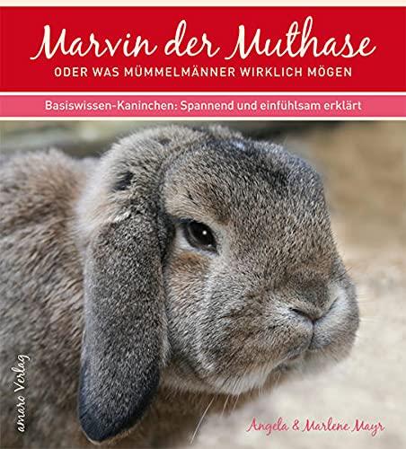 9783000244377: Marvin, der Muthase oder was Mümmelmänner wirklich mögen: Basiswissen Kaninchenhaltung - spannend und einfühlsam erklärt