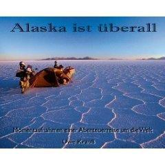 9783000246227: Alaska ist überall: Momentaufnahmen einer Abenteuerreise um die Welt
