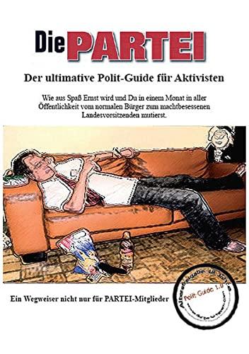 9783000255519: DIE PARTEI - Der ultimative Polit-Guide für Aktivisten: Der politische Wegweiser nicht nur für Partei-Mitglieder