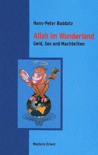 9783000262692: Allah im Wunderland: Geld, Sex und Machteliten