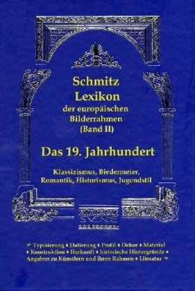 9783000267888: Lexikon der europäischen Bilderrahmen (Band II): Das 19. Jahrhundert: Klassizismus, Biedermeier, Romantik, Historismus, Jugendstil