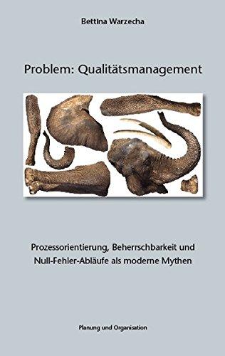 9783000280122: Problem: Qualitätsmanagement: Prozessorientierung, Beherrschbarkeit und Null-Fehler-Abläufe als moderne Mythen