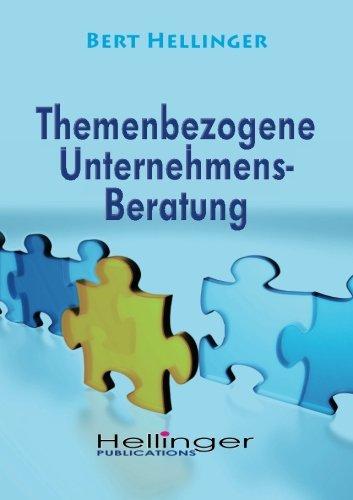 Themenbezogene Unternehmensberatung: Aus der Reihe: Ordnungen des Erfolgs (German Edition) (300029323X) by Bert Hellinger