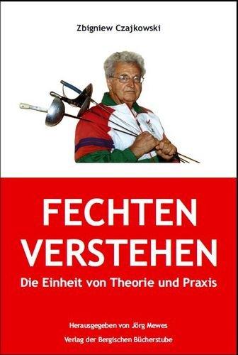 9783000301049: Fechten verstehen: Die Einheit von Theorie und Praxis