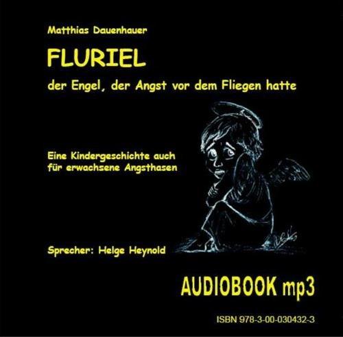 9783000304323: Fluriel, der Engel, der Angst vor dem Fliegen hatte: Eine Kindergeschichte auch für erwachsene Angsthasen