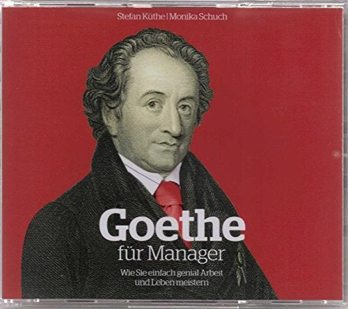 9783000310638: Goethe für Manager (Hörbuch): Wie Sie einfach genial Arbeit und Leben meistern