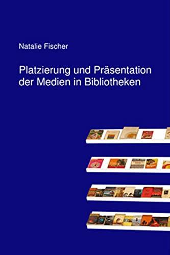 9783000319518: Platzierung und Präsentation der Medien in Bibliotheken: Grundlagen, Analysen und Umsetzung am Beispiel Öffentlicher Bibliotheken