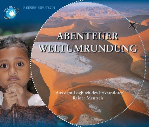 Abenteuer Weltumrundung: Aus dem Logbuch des Privatpiloten Reiner Meutsch - Reiner Meutsch