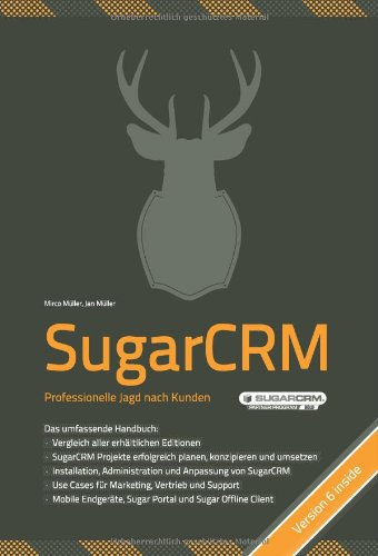 9783000325502: SugarCRM- Professionelle Jagd nach Kunden: Vergleich aller erhältlicher Versionen (inkl. SugarCRM 6), SugarCRM Projekte planen& umsetzen, Installation, Administration& Anpassung, Use Cases f. Marketing, Vertrieb& Support, mobile Endgeräte