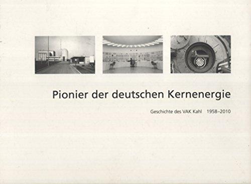 9783000326127: Pionier der deutschen Kernenergie: Geschichte des VAK Kahl, 1958-2010