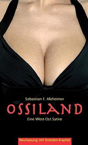 Ossiland : Eine West-Ost Satire - Sebastian F. Alzheimer