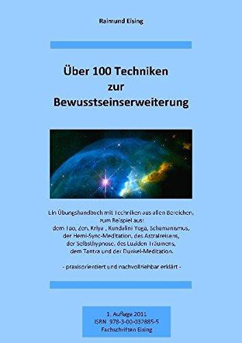 9783000328855: Über 100 Techniken zur Bewusstseinserweiterung: Ein Übungshandbuch mit Techniken aus allen Bereichen zum Bespiel: dem Tao, Zen, Kriya-Kundalini-Yoga, ... praxisorientiert und nachvollziehbar erklärt