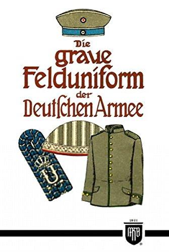 9783000337024: Die graue Felduniform der Deutschen Armee (Militaria, Kaiserreich, Uniformen, Abzeichen, Kaiserliche Armee, 1. Weltkrieg, History Edition)