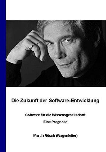 9783000341830: Die Zukunft der Software-Entwicklung / Software für die Wissensgesellschaft / Eine Prognose
