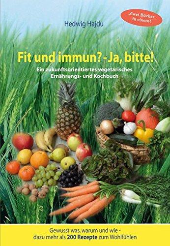 9783000342851: Fit und immun? - Ja, bitte!: Ein zukunftsorientiertes vegetarisches Ernährungs- und Kochbuch, 48 Farbfotos, ca. 200 Rezepte