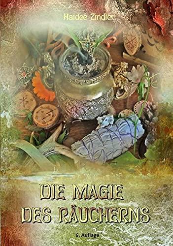 9783000347238: Die Magie des Räucherns: 184 Pflanzenporträts mit vielen Ritualen, Ethnobotanik und eine Einführung in die Magie. Mit 830 zum Teil farbigen ... Wochentage, magische Ziele, Gebete