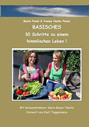 9783000350764: Basisches Kochvergnügen: 30 Schritte zu einem himmlischen Leben