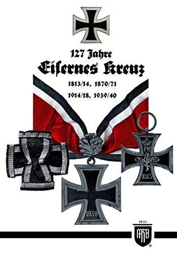 9783000354625: 127 Jahre Eisernes Kreuz (Militaria, Wehrmacht, Uniformen, Abzeichen, 3.Reich, 2. Weltkrieg, Orden und Ehrenzeichen, 1. Weltkrieg, Kaiserreich, Eisernes Kreuz)