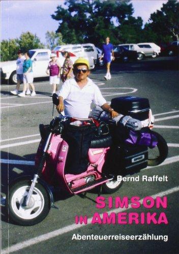 9783000357312: Simson in Amerika: Die ungewöhnliche Reise des Abenteurers Bernd Raffelt mit seinem Simson-Moped durch die unendlichen Weiten Amerikas. Abenteuerreiseerzählung