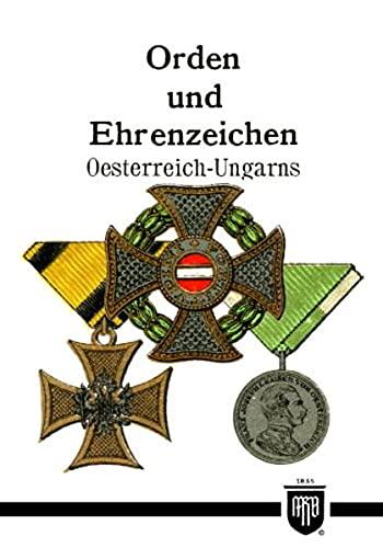 9783000360916: Orden und Ehrenzeichen Oesterreich-Ungarns (Militaria,Österreich, Ungarn, K.u.K, Uniformen, Abzeichen, 2. Weltkrieg, Orden und Ehrenzeichen, 1. ... Kreuz, Deutscher Orden, History Edition)