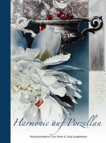 9783000367373: Harmonie auf Porzellan - Porzellanmalerei von Petra & Jörg Kugelmeier, Harmonie on porcelain- porcelain painting P&J Kugelmeier