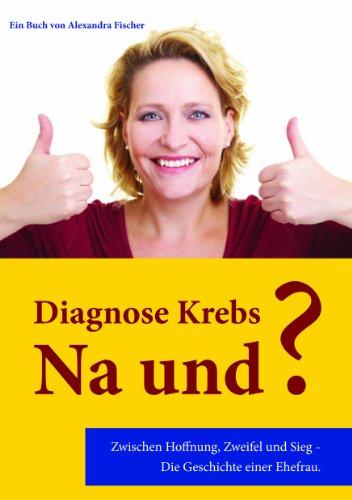 9783000367922: Diagnose Krebs - Na und?