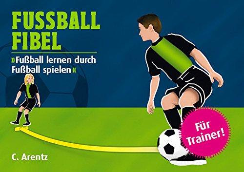 9783000373930: FUSSBALL FIBEL: Fußball lernen durch Fußball spielen
