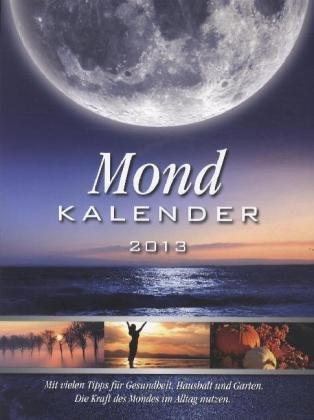 9783000374401: Mond Kalender 2013: Die Kraft des Mondes im Alltag nutzen
