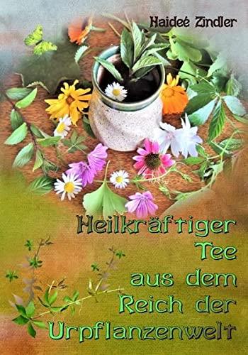 9783000380013: Heilkräftiger Tee aus dem Reich der Urpflanzenwelt: die erweiterte Ausgabe vom Buch: