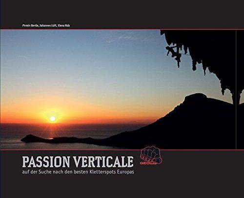 9783000389481: Passion Verticale: auf der Suche nach den besten Kletterspots Europas