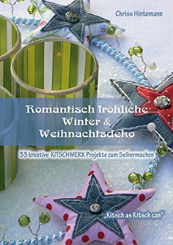 9783000390302: Romantisch fr�hliche Winter & Weihnachtsdeko: 33 kreative Kitschwerkprojekte zum Selbermachen