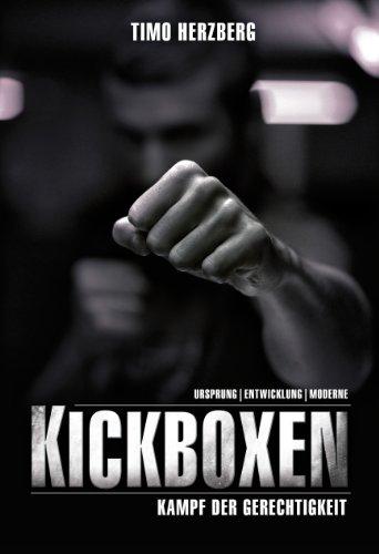 9783000400384: Kickboxen - Kampf der Gerechtigkeit: Ursprung, Entwicklung und Moderne.