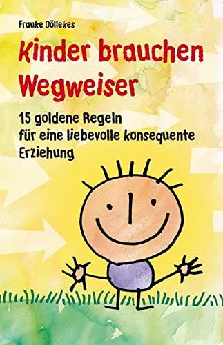 9783000401725: Kinder brauchen Wegweiser: 15 goldene Regeln für eine liebevolle konsequente Erziehung