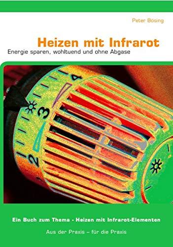 9783000409776: Heizen mit Infrarot - Energie sparen, wohltuend, ohne Abgase: Aus der Praxis - für die Praxis, ein Buch zum Thema