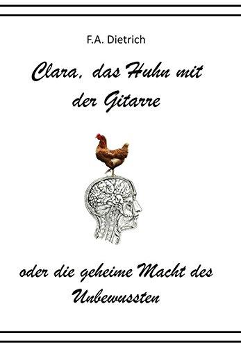 9783000426124: Clara, das Huhn mit der Gitarre: oder die geheime Macht des Unbewussten