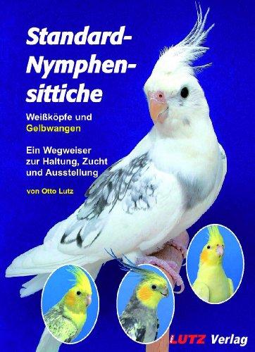 9783000429385: Standard-Nymphensittiche: Weißköpfe und Gelbwangen. Ein Wegweiser zur Haltung, Zucht und Ausstellung