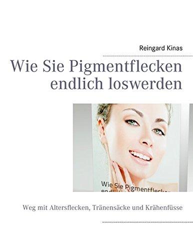Wie Sie Pigmentflecken Endlich Loswerden (German Edition)