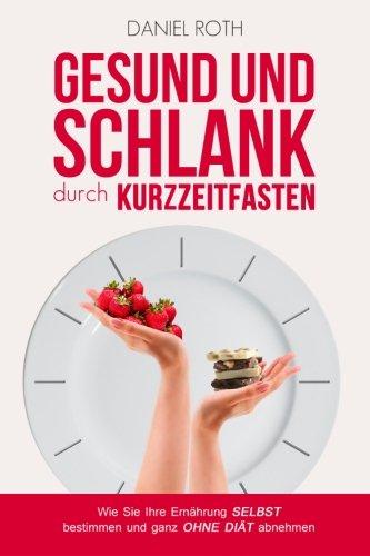 9783000439766: Gesund und schlank durch Kurzzeitfasten: Wie Sie Ihre Ernährung selbst bestimmen und ganz ohne Diät abnehmen