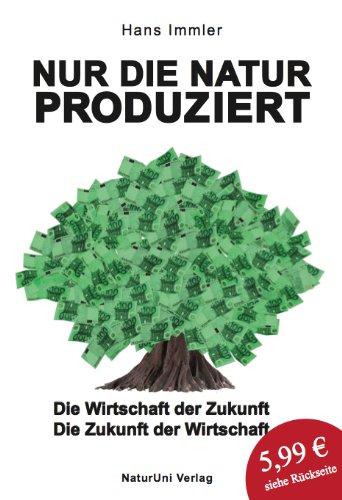 9783000440854: Nur die Natur produziert - Die Wirtschaft der Zukunft