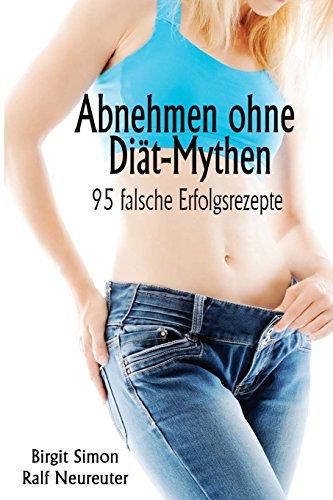 9783000448638: Abnehmen ohne Diät-Mythen: 95 falsche Erfolgsrezepte