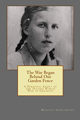 9783000451058: The War Began Behind Our Garden Fence: A Personal Story of the Second World War in Germany