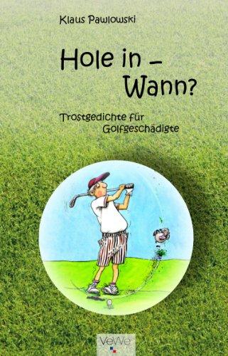 9783000452208: Hole in - Wann? - 40 satirische Gedichte stilvoll illustriert für anspruchsvolle Golferinnen und Golfer