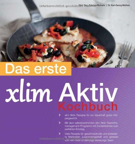 9783000453540: Das erste xlim Aktiv Kochbuch: mehr als 60 einfachen und leckeren Rezeptideen, die beim Abnehmen unterstützen und helfen, das optimale Körpergewicht langfristig zu halten.
