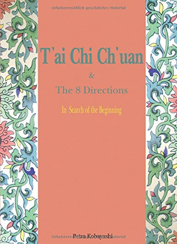 9783000458224: T'ai Chi Ch'uan and The 8 Directions: In Search of the Beginning (Volume 1)