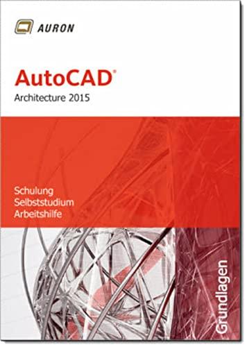 9783000459153: AutoCAD Architecture 2015: Grundlagen, Schulung, Selbststudium, Arbeitshilfe