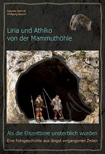 9783000464942: Liria und Athiko von der Mammuthöhle: Als die Eiszeittiere unsterblich wurden