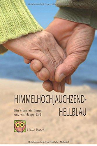 9783000465833: Himmelhochjauchzendhellblau: Ein Sturz, ein Irrtum und ein Happy End (German Edition)