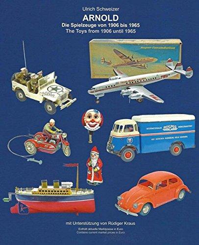 9783000474392: ARNOLD - Die Spielzeuge von 1906 bis 1965 ARNOLD - The Toys from 1906 until 1965