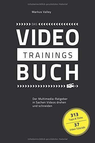9783000476068: Das VideoTrainingsBuch: Der Multimedia-Ratgeber in Sachen Videos drehen und schneiden