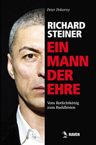 9783000476105: Richard Steiner - Ein Mann der Ehre: Vom Rotlichtkönig zum Buddhisten